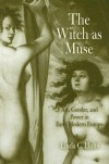 The Witch as Muse: Art, Gender, and Power in Early Modern Europe - Linda C. Hults