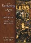 THE FASHIONING OF ANGELS: PARTNERSHIP AS SPIRITUAL PRACTICE - Stephen Larsen, Robin Larsen