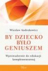 By dziecko było geniuszem - Wiesław Andrukowicz