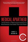Medical Apartheid: The Dark History of Medical Experimentation on Black Americans from Colonial Times to the Present - Harriet A. Washington