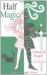 Half Magic: Fiftieth-Anniversary Edition - Edward Eager