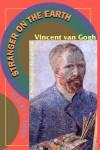 Stranger On The Earth: A Psychological Biography Of Vincent Van Gogh - Albert J. Lubin