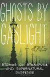 Ghosts by Gaslight: Stories of Steampunk and Supernatural Suspense - 'Jack Dann',  'Nick Gevers'