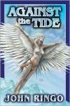 Against the Tide (Council Wars Series #3) - John Ringo