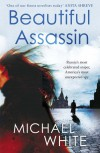 The Beautiful Assassin - Michael C. White