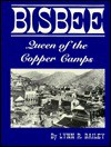 Bisbee: Queen of the Copper Camps - Lynn Bailey