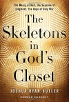 The Skeletons in God's Closet: The Mercy of Hell, the Surprise of Judgment, the Hope of Holy War - Joshua Ryan Butler