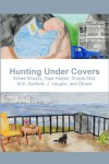 Hunting Under Covers - Aimee Brissay;Kaje Harper;Kathleen Hayes;Shayla Mist;ME Sanford;J. Vaughn