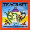 Teacraft: A Treasury of Romance, Rituals & Recipes - Charles Schafer
