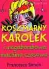 Koszmarny Karolek i megabombowa machina czasowa - Francesca Simon