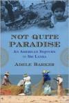 Not Quite Paradise: An American Sojourn in Sri Lanka - Adele Barker