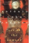Act of the Damned - António Lobo Antunes, Richard Zenith