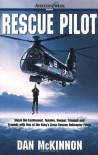 Rescue Pilot : Life-Saving At-Sea Navy Helicopter Missions - Dan McKinnon