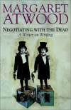 Negotiating with the dead. A writer on writing. - Margaret Atwood