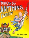 You Can Do Anything, Daddy - Michael Rex
