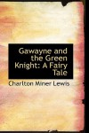 Gawayne and the Green Knight: A Fairy Tale - Charlton Miner Lewis