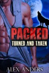 Turned and Taken (Packed 1 & 2) (Paranormal BBW Shape Shifter Romance) - Alex Anders