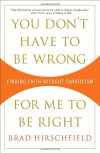 You Don't Have to Be Wrong for Me to Be Right: Finding Faith Without Fanaticism - Brad Hirschfield