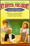 Teacher Trouble (My Sister, the Ghost, #3) - Linda Joy Singleton