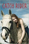 Catch Rider - Jennifer H. Lyne