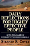 Daily Reflections For Highly Effective People : Living The 7 Habits Of Highly Successful People Every Day - Stephen R. Covey