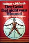 Der Geist fiel nicht vom Himmel: Die Evolution unseres Bewußtseins - Hoimar von Ditfurth