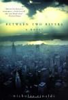 Between Two Rivers: A Novel - Nicholas Rinaldi