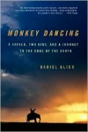 Monkey Dancing: A Father, Two Kids, And A Journey To The Ends Of The Earth - Daniel Glick