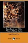 Black Spirits And White - Ralph Adams Cram