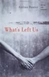 What's Left Us - Aislinn Hunter
