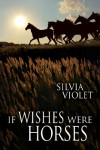 If Wishes Were Horses - Silvia Violet