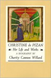 Christine de Pizan: Her Life and Works - Charity Cannon Willard