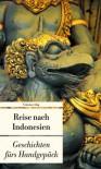 Reise nach Indonesien: Geschichten fürs Handgepäck - Lucien Leitess