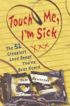 Touch Me, I'm Sick: The 52 Creepiest Love Songs You've Ever Heard - Tom Reynolds