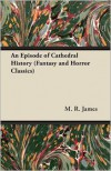 An Episode of Cathedral History - M.R. James