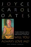Will You Always Love Me? and Other Stories - Joyce Carol Oates
