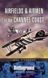 Airfields & Airmen of the Channel Coast - Michael O'Connor