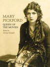 Mary Pickford: Queen of the Movies - Christel Schmidt