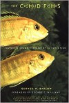 The Cichlid Fishes: Nature's Grand Experiment In Evolution - George W. Barlow