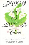 "How Do I Love Thee: Food for Thought, Before You Say ""I Do"" - DeBorrah K. Ogans"