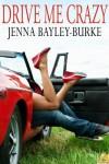 Drive Me Crazy - Jenna Bayley-Burke