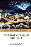 Imperial Germany 1871-1918 - James N. Retallack