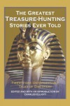 The Greatest Treasure Hunting Stories Ever Told: Twenty Three Unforgettable Tales of Discovery -