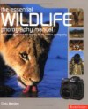 Essential Wildlife Photography Manual: Successful Digital & Film Techniques for Creative Photography - Chris Weston