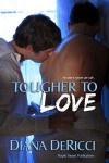 Tougher To Love - Diana DeRicci