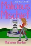 Malicious Mischief - Marianne Harden
