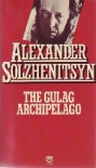 The Gulag Archipelago, 1918 1956: An Experiment In Literary Investigation - Aleksandr Solzhenitsyn