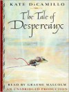 The Tale of Despereaux: Being the Story of a Mouse, a Princess, Some Soup and a Spool of Thread (Audio) - Graeme Malcolm, Kate DiCamillo