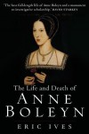 The Life and Death of Anne Boleyn - Eric Ives