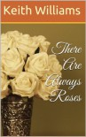 There are always roses - Keith Williams